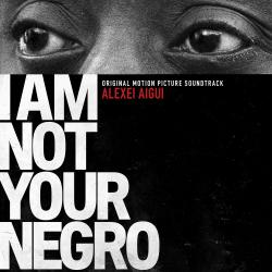 I Am Not Your Negro Original Motion Picture Soundtrack. Передняя обложка. Click to zoom.