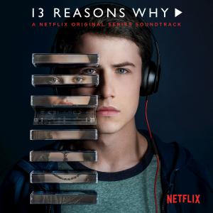 13 Reasons Why A Netflix Original Series Soundtrack. Лицевая сторона . Click to zoom.