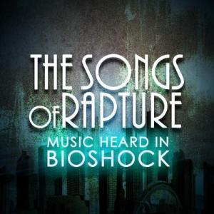 Songs of Rapture: Music Heard in BioShock, The. ������� �������. Click to zoom.