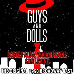 Guys and Dolls - the Original 1950 Broadway Cast - Robert Alda , Vivian Blaine , Sam Levine. Передняя обложка. Click to zoom.