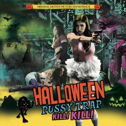 Halloween Pussytrap! Kill! Kill! Official Motion Picture Soundtrack. Передняя обложка. Click to zoom.