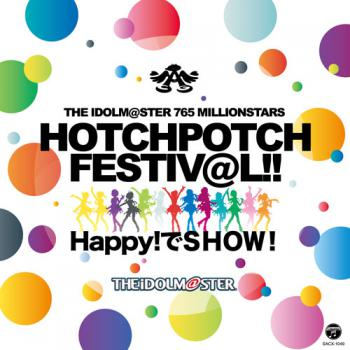 THE IDOLM@STER 765 MILLIONSTARS HOTCHPOTCH FESTIV@L!! Happy! de SHOW! Original CD, The. Front. Click to zoom.