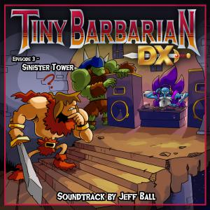 Tiny Barbarian DX: Episode 3 - Sinister Tower Soundtrack. Front. Click to zoom.