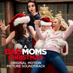 A Bad Moms Christmas Original Motion Picture Soundtrack. Передняя обложка. Click to zoom.