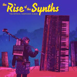 Rise Of The Synths Official Companion Album, The. Лицевая сторона. Click to zoom.