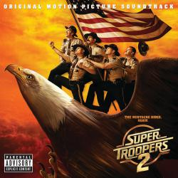 Super Troopers 2 Original Motion Picture Soundtrack. Передняя обложка. Click to zoom.