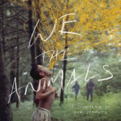 We the Animals An Original Motion Picture Soundtrack. Передняя обложка. Click to zoom.