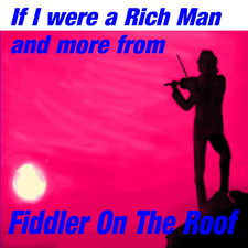If I Were A Rich Man And More From Fiddler On The Roof