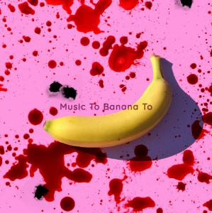 Music To Banana To. Front. Click to zoom.