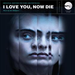 I Love You, Now Die Original Motion Picture Soundtrack. Передняя обложка. Click to zoom.