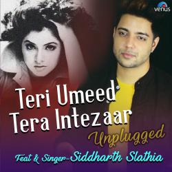 Teri Umeed Tera Intezaar – Unplugged From