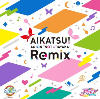"AIKATSU! ANION ""NOT ODAYAKA"" Remix. Front. Click to zoom."