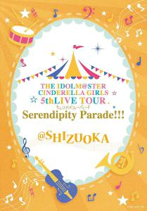 THE IDOLM@STER CINDERELLA GIRLS 5thLIVE TOUR Serendipity Parade!!!@SHIZUOKA, The. Front. Click to zoom.