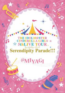 THE IDOLM@STER CINDERELLA GIRLS 5thLIVE TOUR Serendipity Parade!!!@MIYAGI, The. Front. Click to zoom.