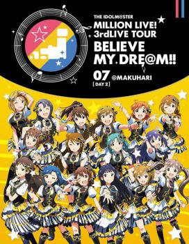 THE IDOLM@STER MILLION LIVE! 3rdLIVE TOUR BELIEVE MY DRE@M!! LIVE Blu-ray 07@MAKUHARI【DAY2】, The. Лицевая сторона . Click to zoom.