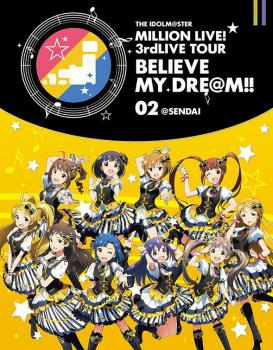 THE IDOLM@STER MILLION LIVE! 3rdLIVE TOUR BELIEVE MY DRE@M!! LIVE Blu-ray 02@SENDAI, The. Лицевая сторона . Click to zoom.