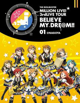 THE IDOLM@STER MILLION LIVE! 3rdLIVE TOUR BELIEVE MY DRE@M!! LIVE Blu-ray 01@NAGOYA, The. Лицевая сторона . Click to zoom.