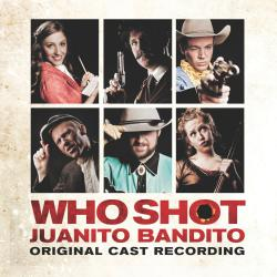 Who Shot Juanito Bandito? 2011 Cast Recording. Передняя обложка. Click to zoom.