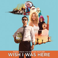 Wish I Was Here Music From the Motion Picture. Передняя обложка. Click to zoom.
