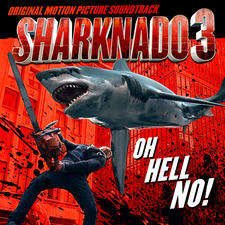 Sharknado 3: Oh Hell No! Original Motion Picture Soundtrack. Передняя обложка. Click to zoom.