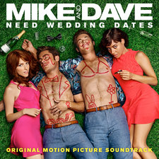 Mike and Dave Need Wedding Dates Original Motion Picture Soundtrack. Передняя обложка. Click to zoom.