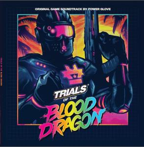 Trials Of The Blood Dragon Original Game Soundtrack by Power Glove. Front. Click to zoom.